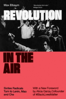 Revolution in the Air : Sixties Radicals Turn to Lenin, Mao and Che, Paperback / softback Book