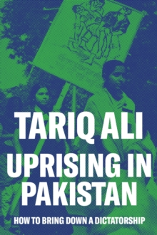 Uprising in Pakistan : How to Bring Down a Dictatorship, Hardback Book