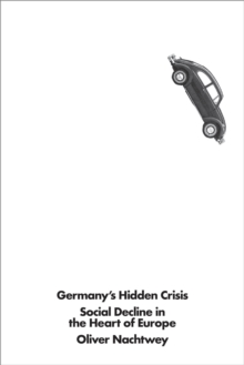 Germany's Hidden Crisis : Social Decline in the Heart of Europe, Paperback / softback Book