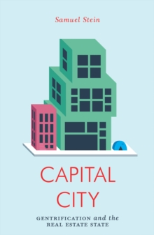 Capital City : Gentrification and the Real Estate State, Paperback / softback Book