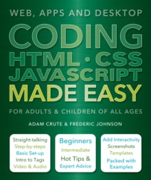 Coding HTML CSS JavaScript Made Easy : Web, Apps and Desktop, Paperback / softback Book
