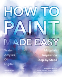 How to Paint Made Easy : Watercolours, Oils, Acrylics & Digital, Paperback Book