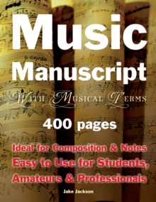 Music Manuscript with Musical Terms : Ideal for Composition & Notes, Easy-to-Use for Students, Amateurs & Professionals, Sheet music Book