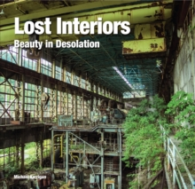 Lost Interiors : Beauty in Desolation, Hardback Book