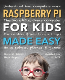 Raspberry Pi for Kids (Updated) Made Easy : Understand How Computers Work, Paperback / softback Book