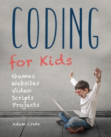 Coding for Kids (Updated for 2017-2018) : Web, Apps and Desktop, Paperback / softback Book