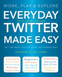Everyday Twitter Made Easy (Updated for 2017-2018) : Work, Play and Explore, Paperback / softback Book