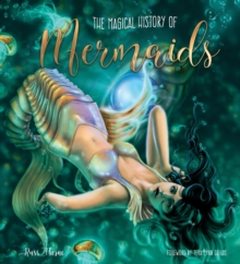 The Magical History of Mermaids, Hardback Book