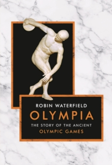 Olympia : The Story of the Ancient Olympic Games, Hardback Book
