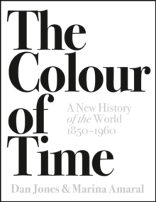 The Colour of Time: A New History of the World, 1850-1960, Hardback Book