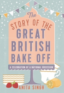 The Story of The Great British Bake Off, Hardback Book