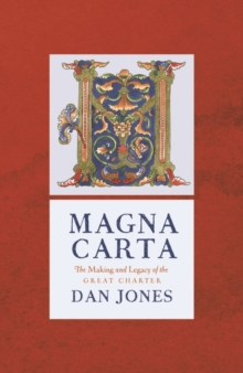 Magna Carta : The Making and Legacy of the Great Charter, Paperback / softback Book