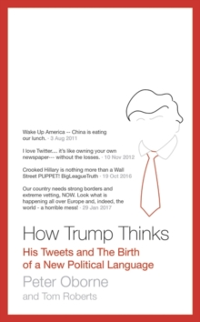 How Trump Thinks : His Tweets and the Birth of a New Political Language, Hardback Book