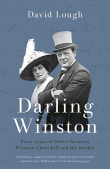 Darling Winston : Forty Years of Letters Between Winston Churchill and His Mother, Hardback Book