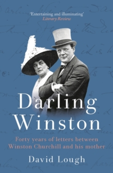 Darling Winston : Forty Years of Letters Between Winston Churchill and His Mother, Paperback / softback Book