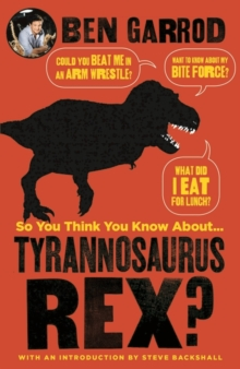 So You Think You Know About Tyrannosaurus Rex?, Hardback Book