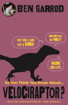 So You Think You Know About Velociraptor?, Hardback Book