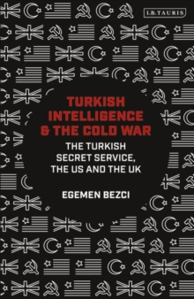 Turkish Intelligence and the Cold War : The Turkish Secret Service, the US and the UK, EPUB eBook
