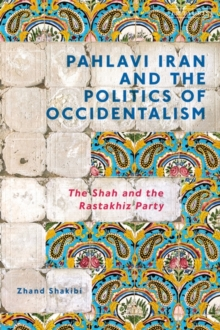 Pahlavi Iran and the Politics of Occidentalism : The Shah and the Rastakhiz Party, EPUB eBook