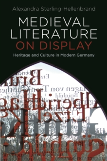 Medieval Literature on Display : Heritage and Culture in Modern Germany, EPUB eBook