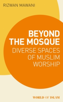 Beyond the Mosque : Diverse Spaces of Muslim Worship, EPUB eBook