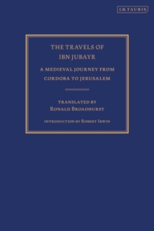 The Travels of Ibn Jubayr : A Medieval Journey from Cordoba to Jerusalem, EPUB eBook