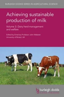 Achieving Sustainable Production of Milk Volume 3 : Dairy Herd Management and Welfare, Hardback Book