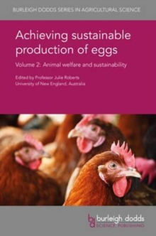 Achieving Sustainable Production of Eggs Volume 2 : Animal Welfare and Sustainability, Hardback Book