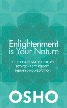 Enlightenment is Your Nature : The Fundamental Difference Between Psychology, Therapy and Meditation, Paperback / softback Book