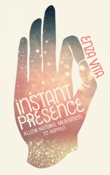 Instant Presence : Allow Natural Meditation to Happen, Paperback Book