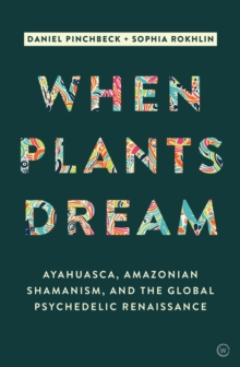 When Plants Dream : Ayahuasca, Amazonian Shamanism and the Global Psychedelic Renaissance, Hardback Book