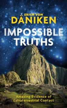 Impossible Truths : Amazing Evidence of Extraterrestrial Contact, Hardback Book