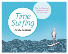 Time Surfing : The Zen Approach to Keeping Time on Your Side, Hardback Book