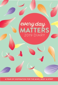 Every Day Matters 2019 Desk Diary : A Year of Inspiration for the Mind, Body and Spirit, Spiral bound Book