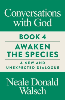 Conversations with God, Book 4 : Awaken the Species, A New and Unexpected Dialogue, Paperback Book
