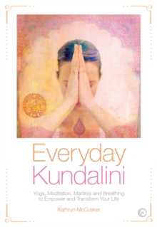 Everyday Kundalini : Yoga, Meditation, Mantras and Breathing to Empower and Transform, Paperback Book