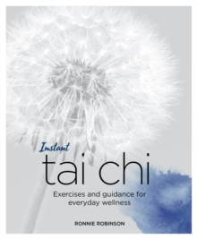 Instant Tai Chi : Exercises and Guidance for Everyday Wellness, Paperback / softback Book