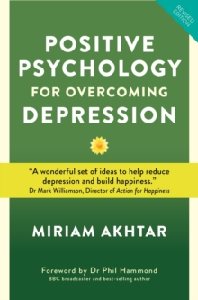 Positive Psychology for Overcoming Depression : Self-help Strategies to Build Strength, Resilience and Sustainable Happiness, Paperback Book