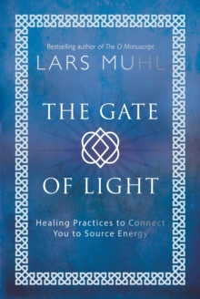 The Gate of Light : Healing Practices to Connect You to Source Energy, Hardback Book