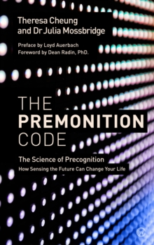 The Premonition Code : The Science of Precognition, How Sensing the Future Can Change Your Life, Paperback / softback Book