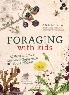 Foraging with Kids : 52 Wild and Free Edibles to Enjoy with Your Children, Hardback Book