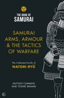 Samurai Arms, Armour & the Tactics of Warfare (The Book of Samurai Series) : The Collected Scrolls of Natori-Ryu, Hardback Book