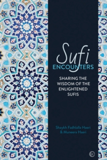 Sufi Encounters : Sharing the Wisdom of Enlightened Sufis, Paperback / softback Book