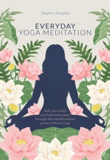 Everyday Yoga Meditation : Still your Mind and Find Inner Peace through the Transformative Power of Kriya Yoga, Paperback / softback Book