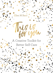 This Is for You : A Creative Toolkit for Better Self Care, Paperback / softback Book