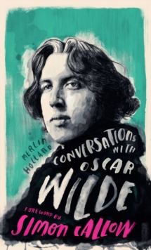 Conversations with Wilde : A Fictional Dialogue Based on Biographical Facts, Hardback Book
