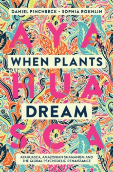 When Plants Dream : Ayahuasca, Amazonian Shamanism and the Global Psychedelic Renaissance, EPUB eBook