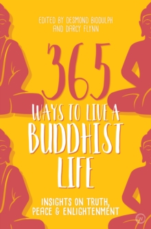 365 Ways to Live a Buddhist Life : Insights on Truth, Peace and Enlightenment, Paperback / softback Book