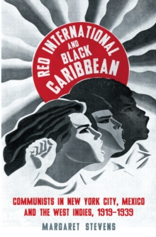 Red International and Black Caribbean : Communists in New York City, Mexico and the West Indies, 1919-1939, PDF eBook