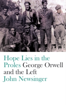 Hope Lies in the Proles : George Orwell and the Left, PDF eBook